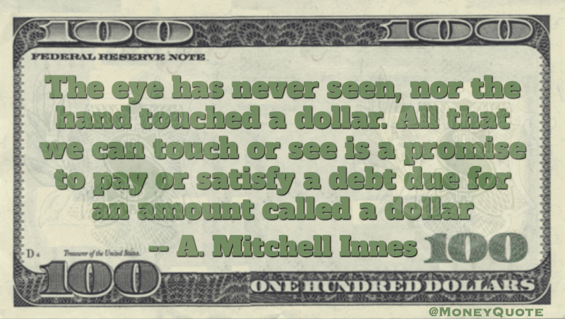 The eye has never seen, nor the hand touched a dollar Quote