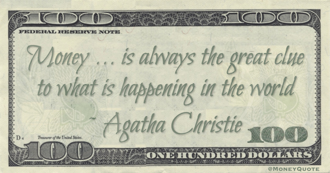 Money ... is always the great clue to what is happening in the world Quote