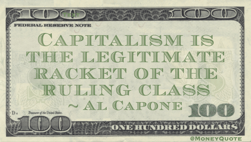 Capitalism is the legitimate racket of the ruling class Quote