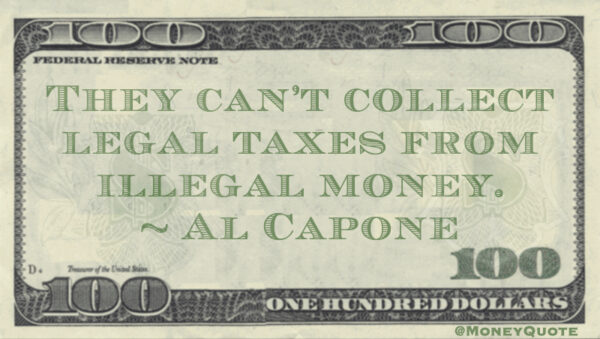 Al Capone They can't Collect Legal Taxes from Illegal Money