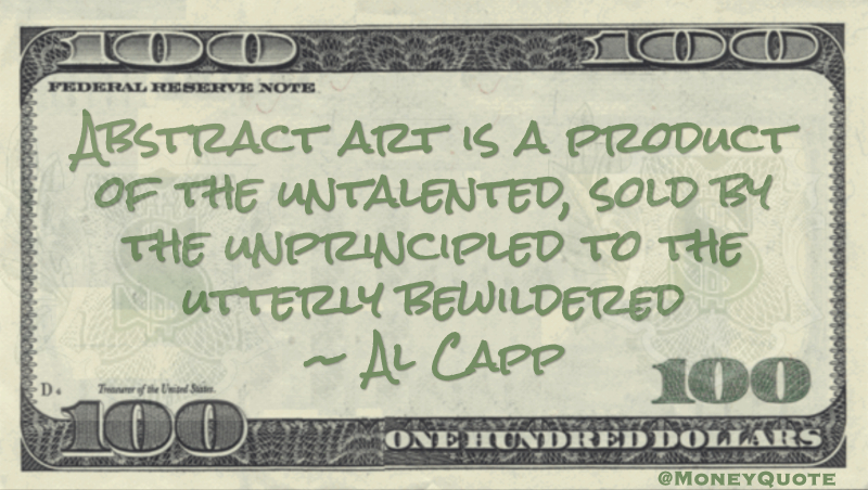 Abstract art is a product of the untalented, sold by the unprincipled to the utterly bewildered Quote