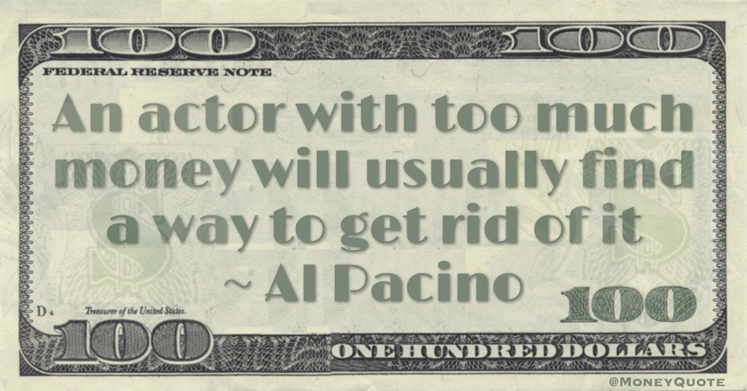An actor with too much money will usually find a way to get rid of it Quote