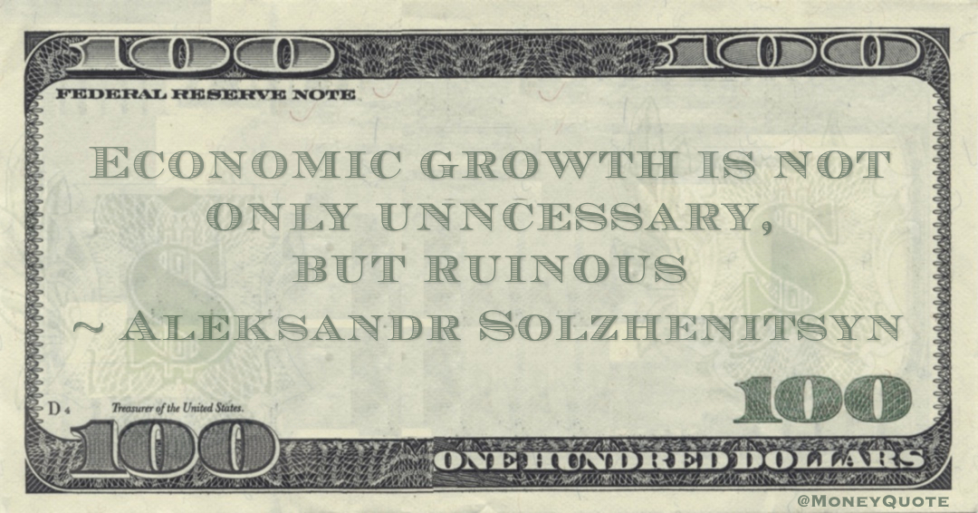 Economic growth is not only unncessary, but ruinous Quote