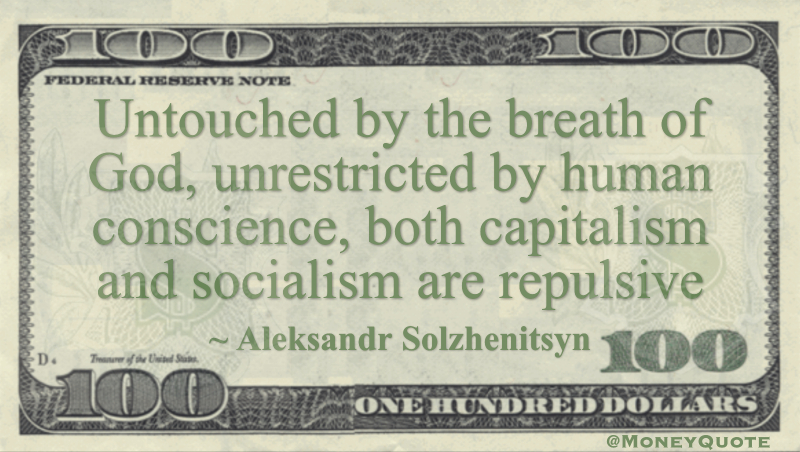 Untouched by the breath of God, unrestricted by human conscience, both capitalism and socialism are repulsive Quote