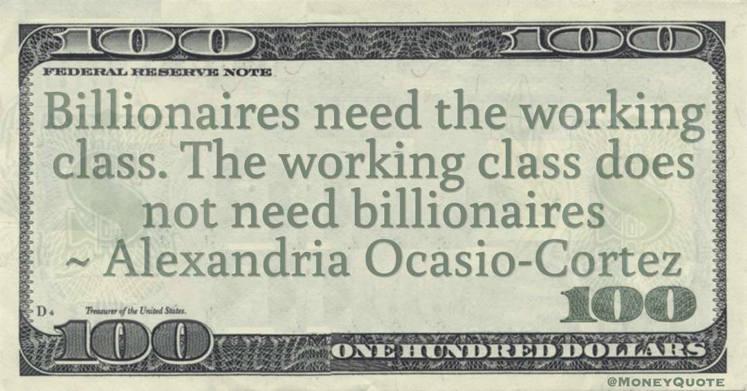 The working class does not need billionaires Quote