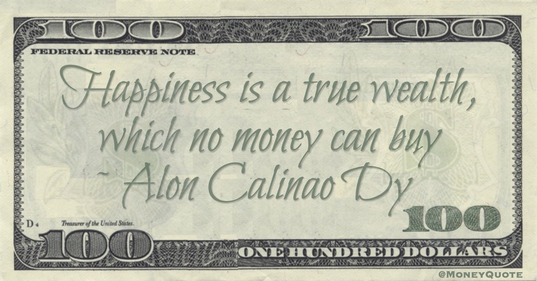 Alon Calinao Dy Happiness is a true wealth, which no money can buy quote