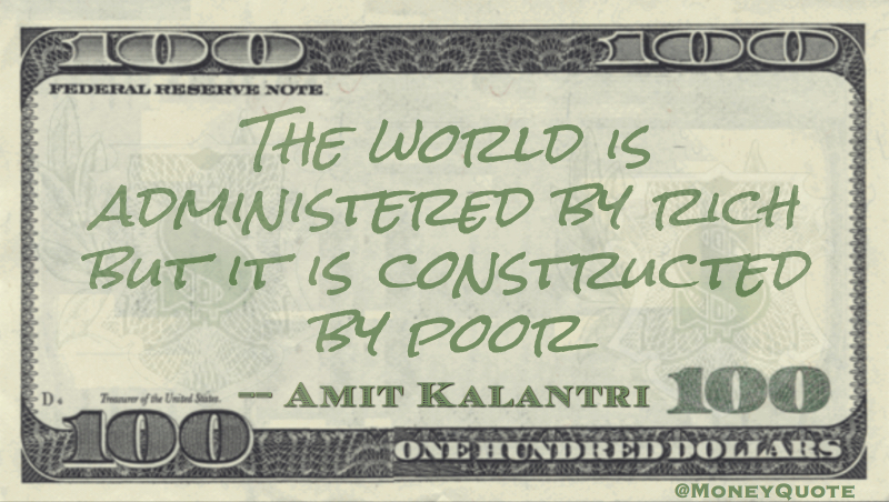 Amit Kalantri World is Administered by the Rich Built by the Poor Quote
