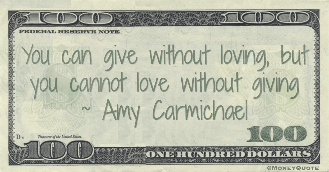 You can give without loving, but you cannot love without giving Quote