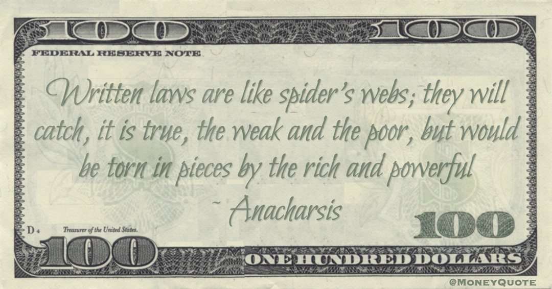 Written laws are like spider's webs; they will catch, it is true, the weak and the poor, but would be torn in pieces by the rich and powerful Quote