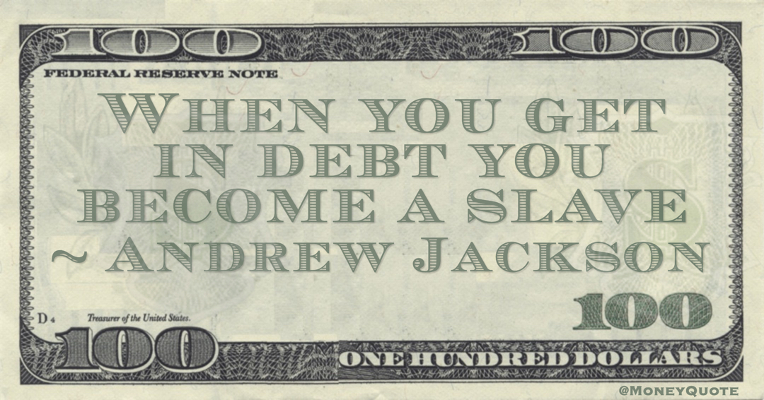 When you get in debt you become a slave Quote