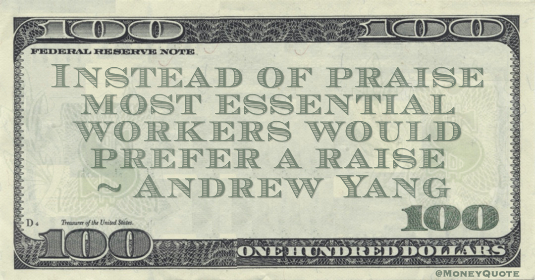 Instead of praise most essential workers would prefer a raise Quote
