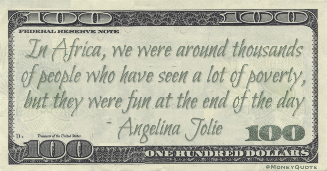 In Africa, we were around thousands of people who have seen a lot of poverty, but they were fun at the end of the day Quote