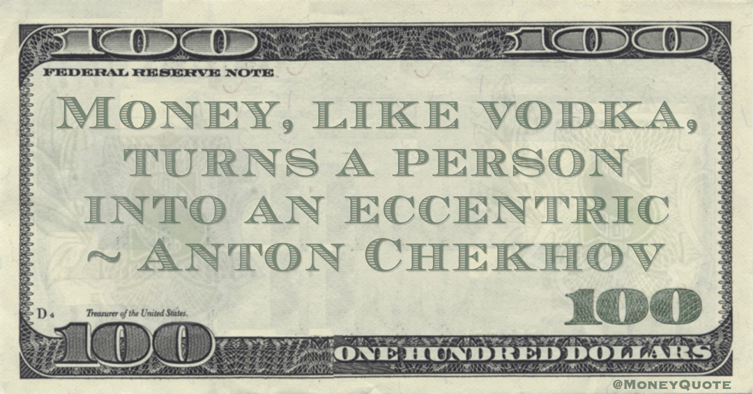 Money, like vodka, turns a person into an eccentric Quote
