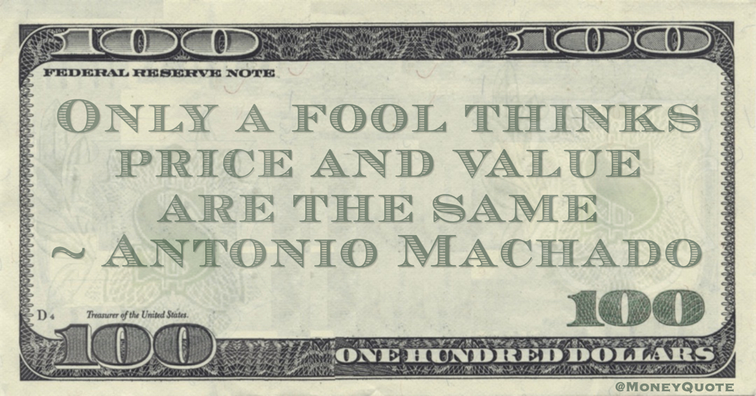 Only a fool thinks price and value are the same Quote