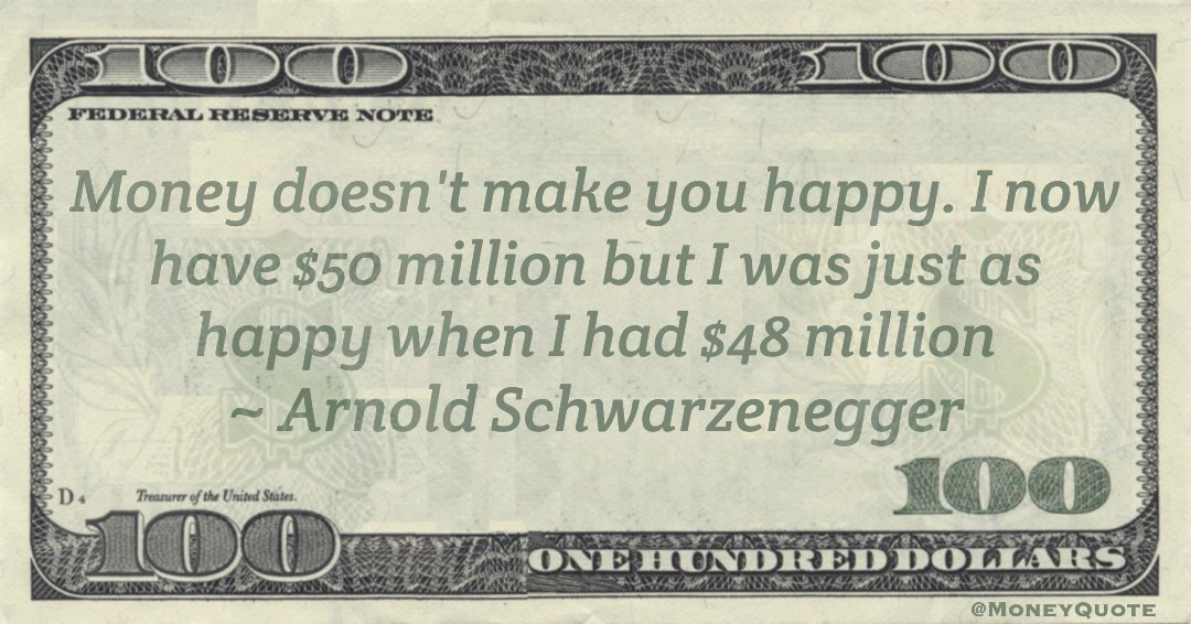 Money doesn't make you happy. I now have $50 million but I was just as happy when I had $48 million Quote