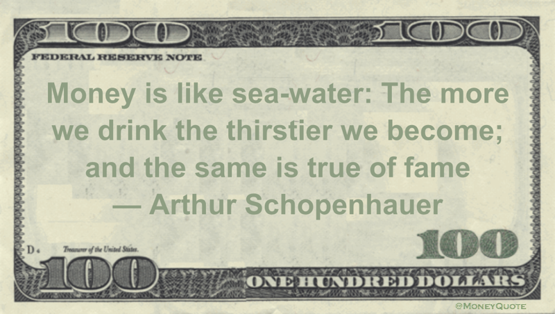 Money is like sea-water: The more we drink the thirstier we become; and the same is true of fame Quote