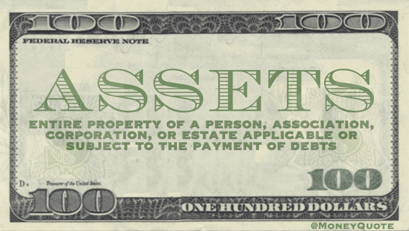 Entire property of a person or estate, applicable or subject to the payment of debts