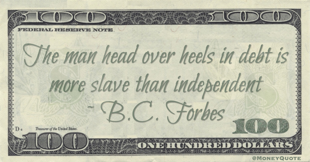 The man head over heels in debt is more slave than independent Quote