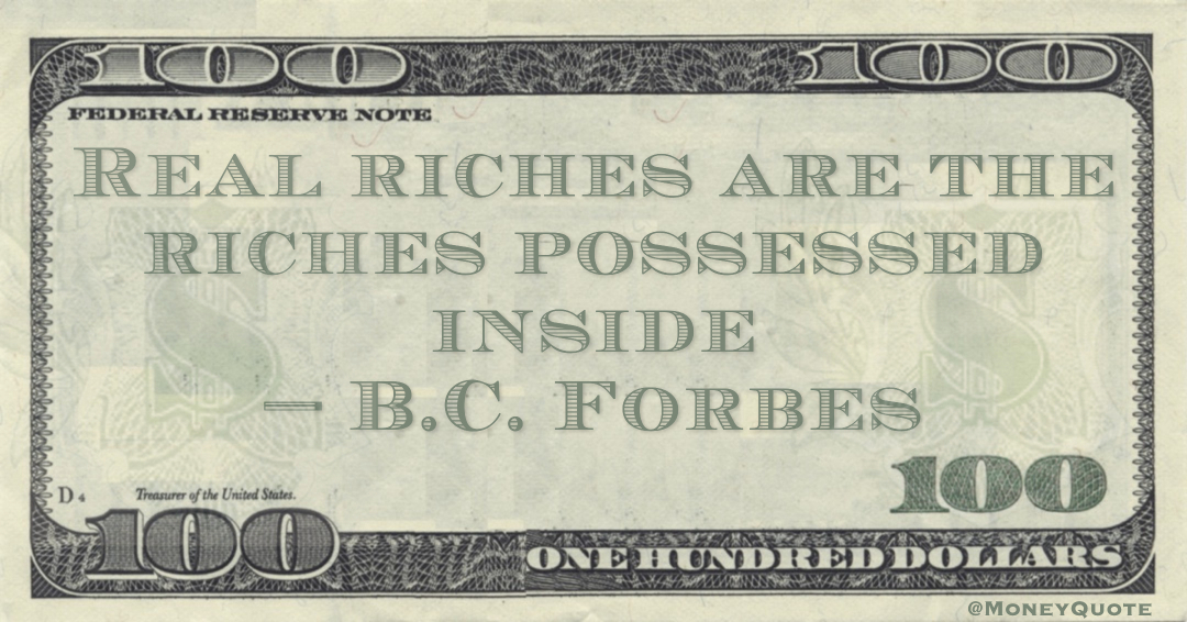 Real riches are the riches possessed inside Quote