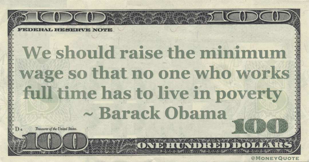 We should raise the minimum wage so that no one who works full time has to live in poverty Quote