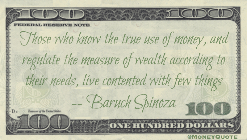 True use of money regulate wealth according to needs live contented Quote