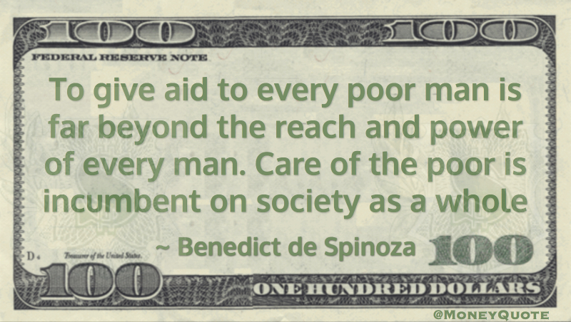 To give aid to every poor man is far beyond the reach and power of every man. Care of the poor is incumbent on society as a whole Quote