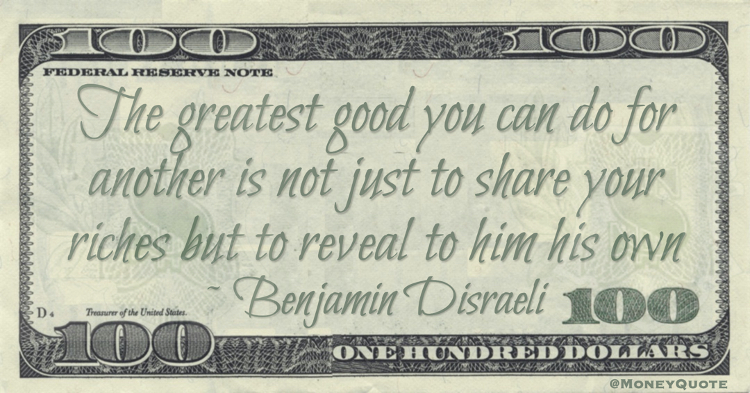 The greatest good you can do for another is not just to share your riches but to reveal to him his own Quote