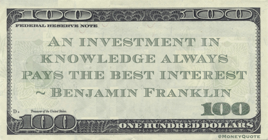 An investment in knowledge always pays the best interest Quote