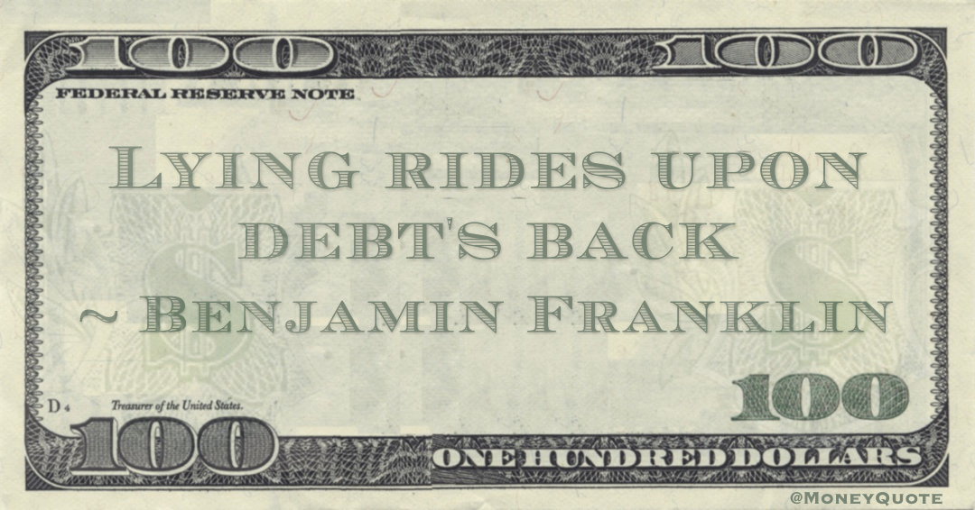 Lying rides upon debt's back Quote