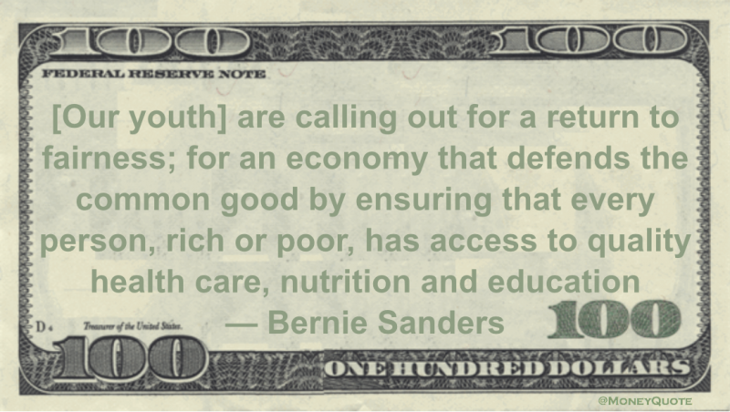 an economy that defends the common good by ensuring that every person, rich or poor, has access to quality health care, nutrition and education Quote