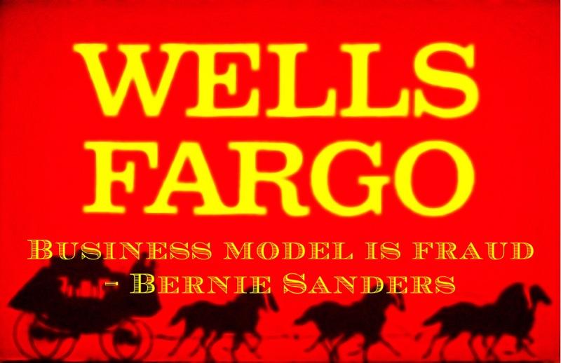 Bernie Sanders Wells Fargo business model fraud