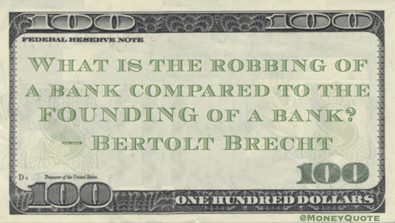 What is the robbing of a bank compared to Founding of a bank? Quote