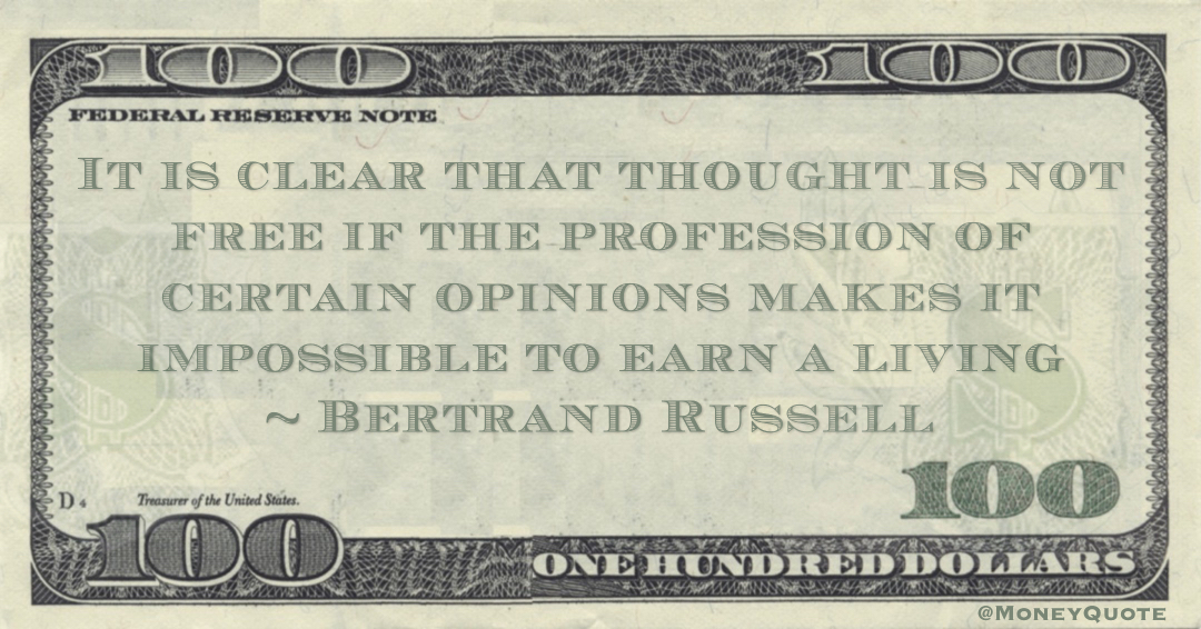 It is clear that thought is not free if the profession of certain opinions makes it impossible to earn a living Quote