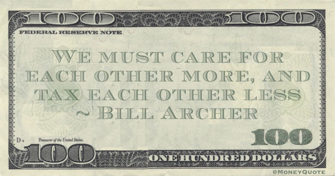We must care for each other more, and tax each other less Quote