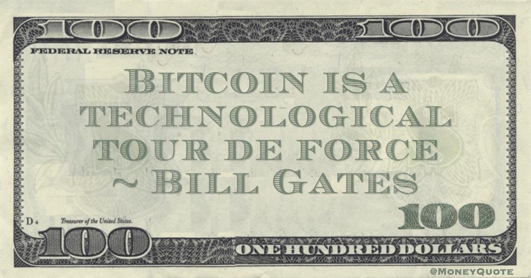 Bill Gates Bitcoin is a technological tour de force quote
