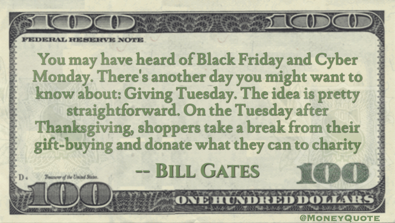 You have heard of Black Friday and Cyber Monday. There's another day: Giving Tuesday Quote