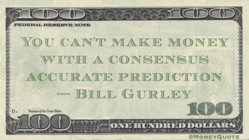 You can't make money with a consensus accurate prediction Quote