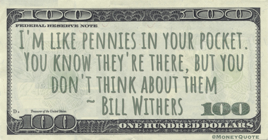 I'm like pennies in your pocket. You know they're there, but you don't think about them Quote