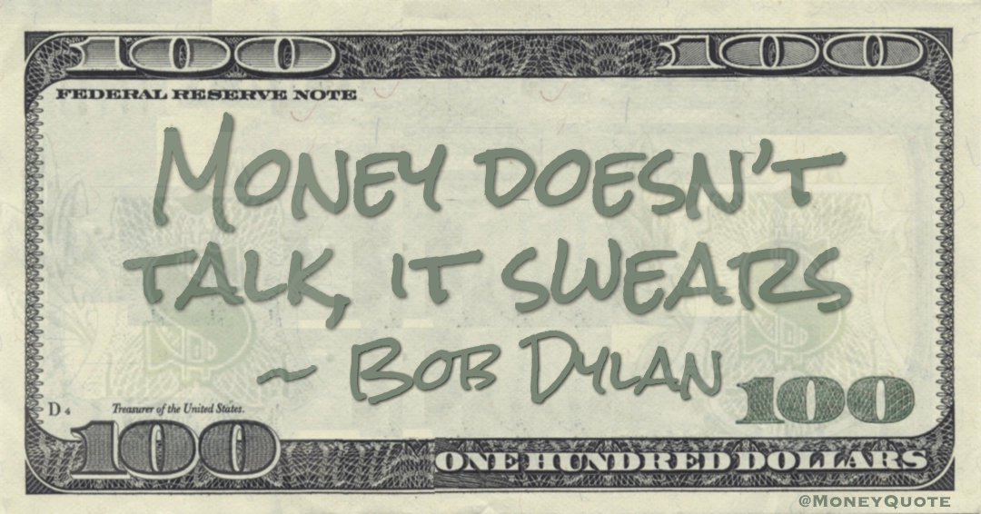 Money doesn't talk, it swears Quote