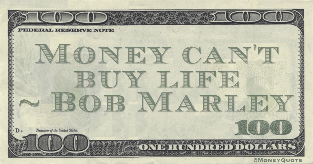 Bob Marley Money can't buy life quote
