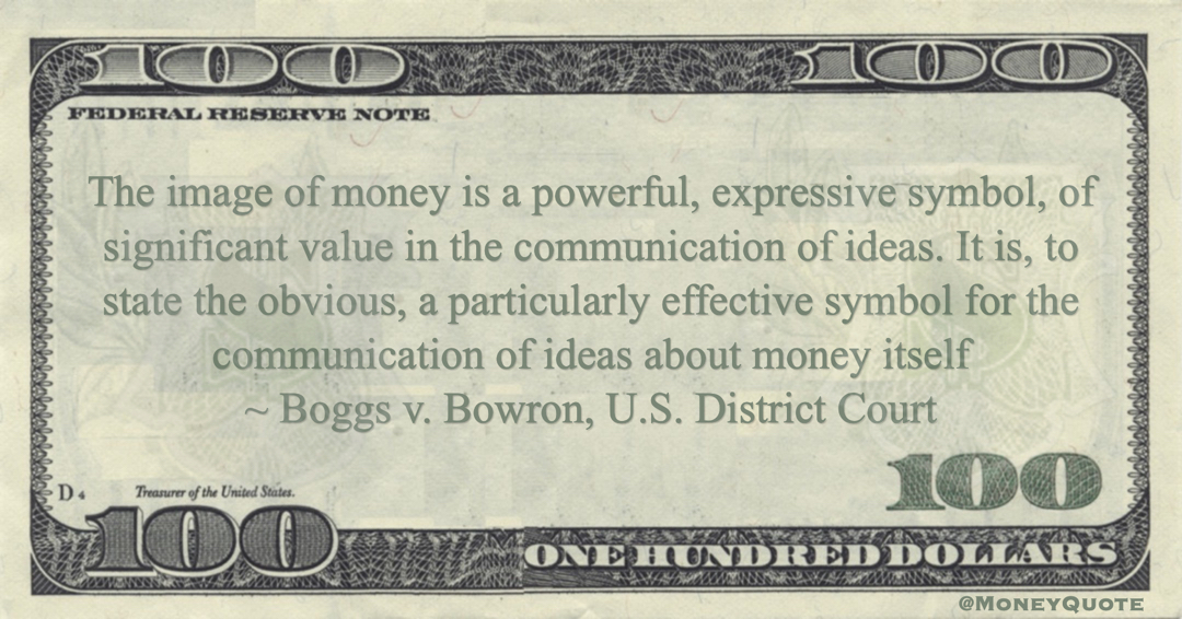 Boggs v. Bowron The image of money is a powerful, expressive symbol, of significant value in the communication of ideas quote