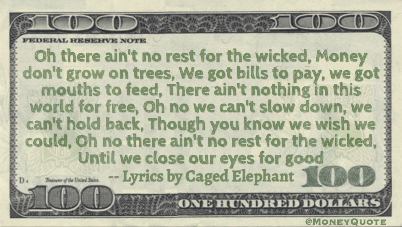 Money don't grow on trees, we got bills to pay, mouths to feed, nothing in this world for free Quote