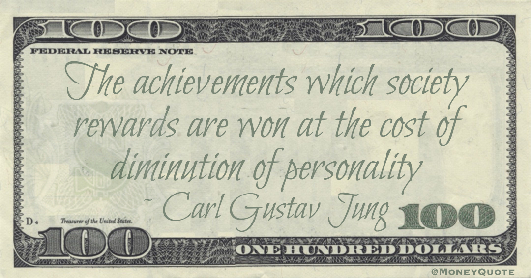 The achievements which society rewards are won at the cost of diminution of personality Quote