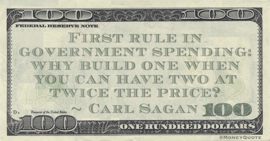 First rule in government spending: why build one when you can have two at twice the price? Quote