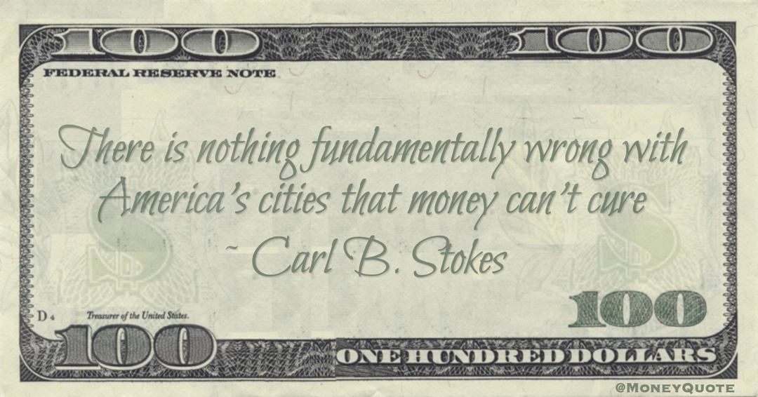 There is nothing fundamentally wrong with America's cities that money can't cure Quote