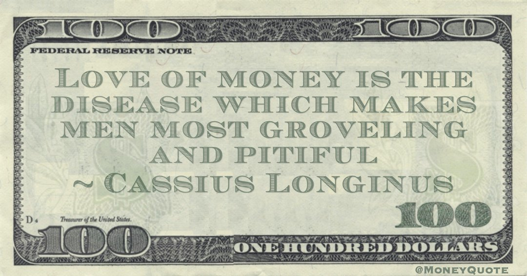 Love of money is the disease which makes men most groveling and pitiful Quote