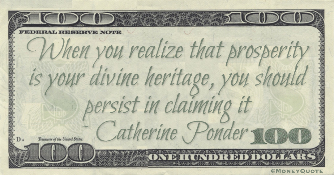 When you realize that prosperity is your divine heritage, you should persist in claiming it Quote