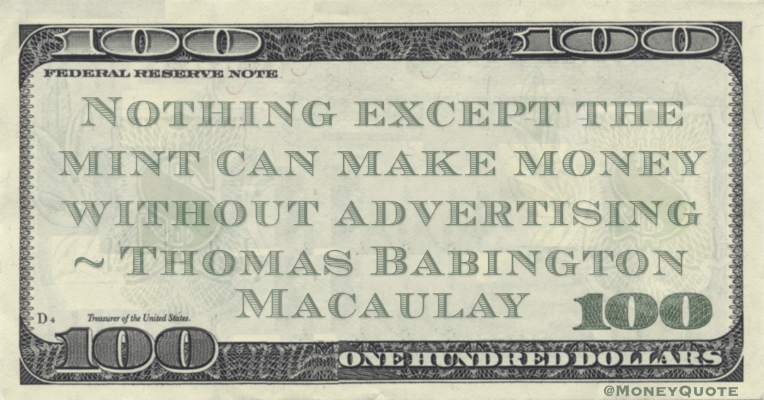 Nothing except the mint can make money without advertising Quote