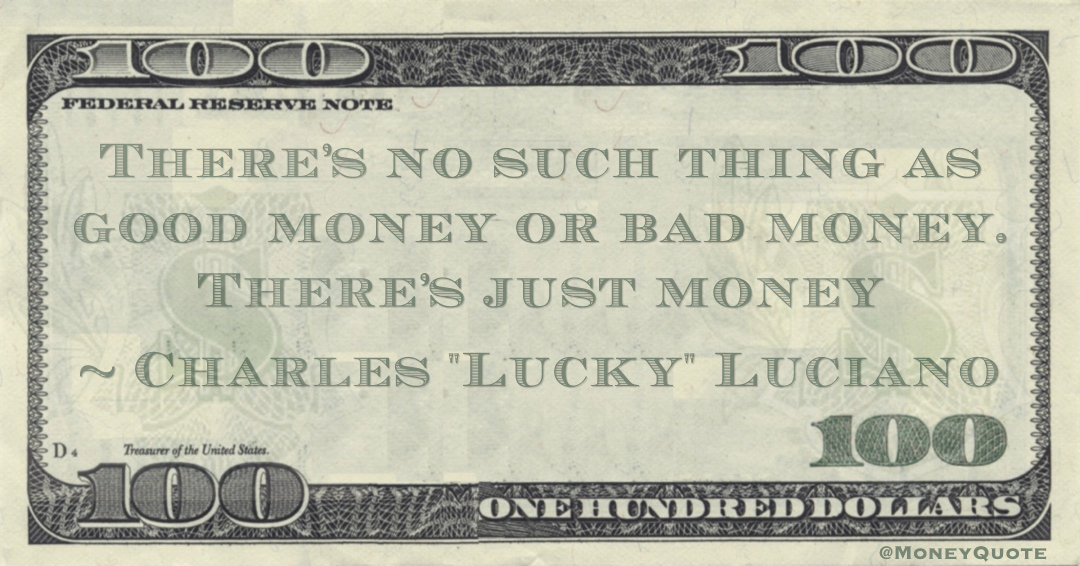 Lucky Luciano: Good or Bad Money - Money Quotes DailyMoney ...