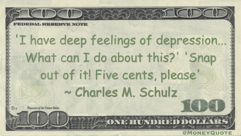 I have deep feelings of depression... What can I do about this?' 'Snap out of it! Five cents, please Quote